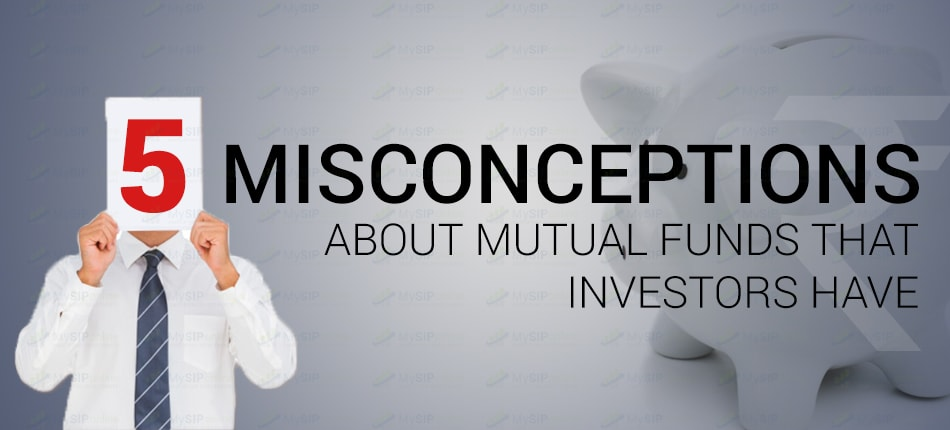 5 common misconceptions about Mutual fund investments