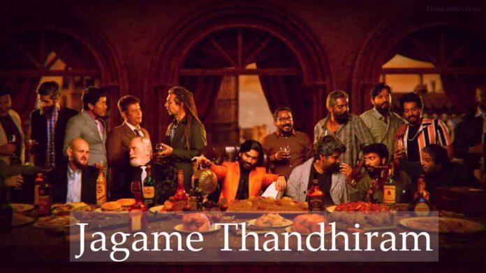 Jagame Thandhiram Is Finally Coming On Netflix